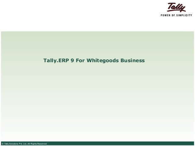 Tally.ERP 9 For Whitegoods Business© Tally Solutions Pvt. Ltd. All Rights Reserved