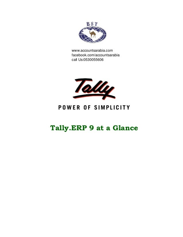 Tally.ERP 9 at a Glancewww.accountsarabia.comfacebook.com/accountsarabiacall Us:0530055606