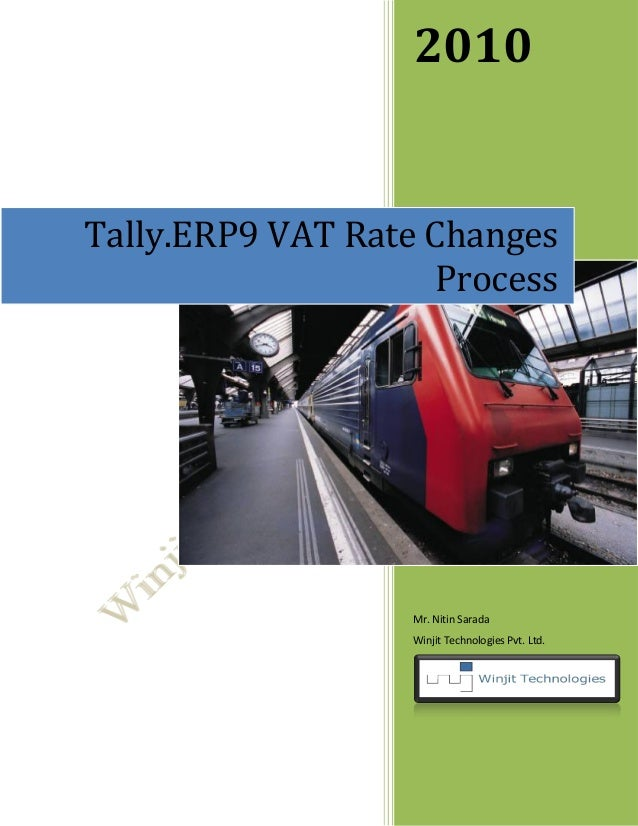 2010Tally.ERP9 VAT Rate Changes                    Process                  Mr. Nitin Sarada                  Winjit Techn...