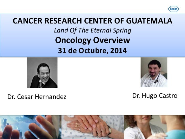 PDG Country Clinical Operations Latin American Capabilities CANCER RESEARCH CENTER OF GUATEMALA Land Of The Eternal Spring...
