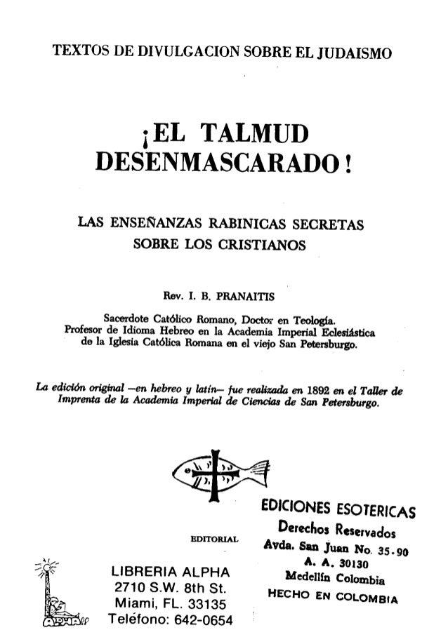 TEXTOS DE DIVULGACION SOBRE EL J UDAISMO  3 EL TALMUD DESENMASCARADO í  LAS ENSEÑANZAS RABINICAS SECRETAS SOBRE LOS CRISTI...