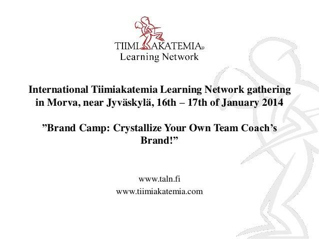 "International Tiimiakatemia Learning Network gathering in Morva, near Jyväskylä, 16th – 17th of January 2014 ""Brand Camp: ..."