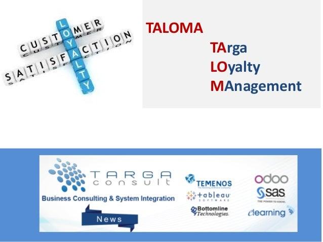 Copyright © 2012, Targa Consult. All rights reserved TALOMA TArga LOyalty MAnagement