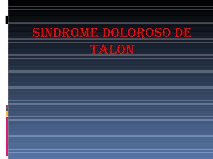 SINDROME DOLOROSO DE TALON