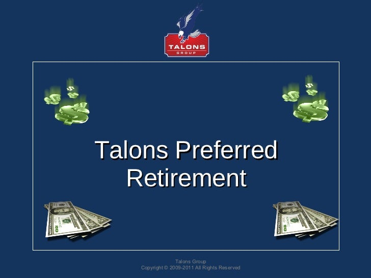 <ul><li>Talons Preferred Retirement </li></ul>Talons Group Copyright © 2009-2011 All Rights Reserved