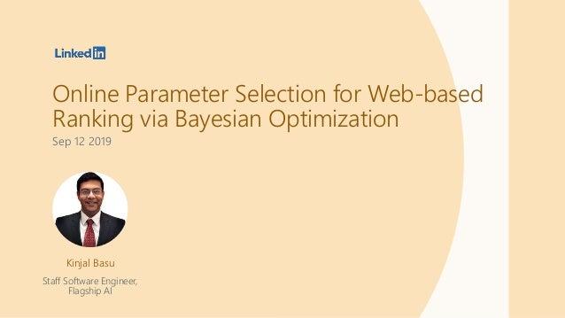 Online Parameter Selection for Web-based Ranking via Bayesian Optimization Sep 12 2019 Kinjal Basu Staff Software Engineer...