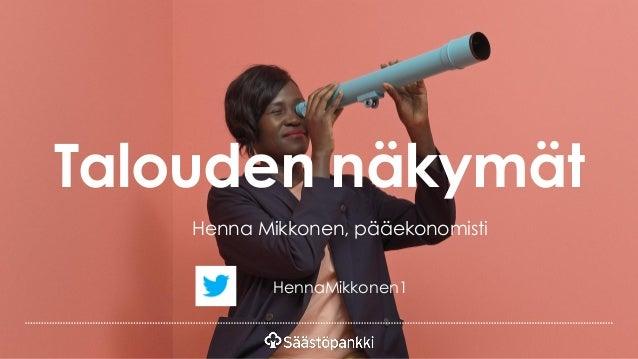 Talouden näkymät Henna Mikkonen, pääekonomisti HennaMikkonen1