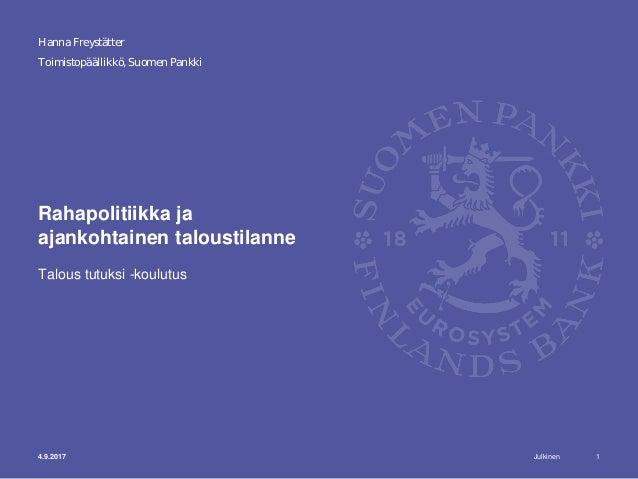 Julkinen Toimistopäällikkö, Suomen Pankki Rahapolitiikka ja ajankohtainen taloustilanne Talous tutuksi -koulutus 1 Hanna F...