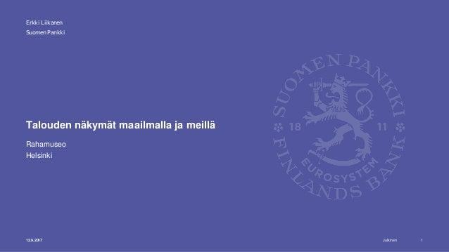 Julkinen Suomen Pankki Talouden näkymät maailmalla ja meillä Rahamuseo Helsinki 112.9.2017 Erkki Liikanen