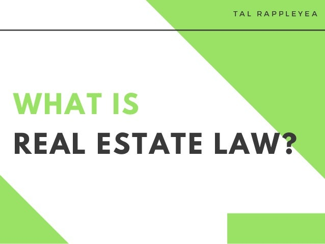 REAL ESTATE LAW? WHAT IS T A L R A P P L E Y E A