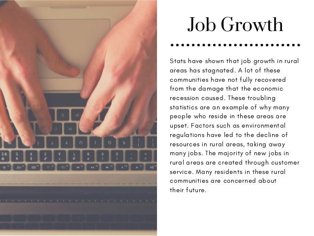 Job Growth Stats have shown that job growth in rural areas has stagnated. A lot of these communities have not fully recove...