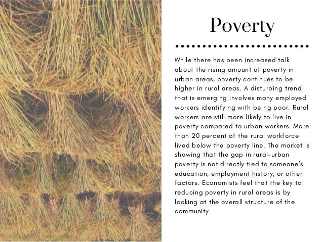 Poverty While there has been increased talk about the rising amount of poverty in urban areas, poverty continues to be hig...