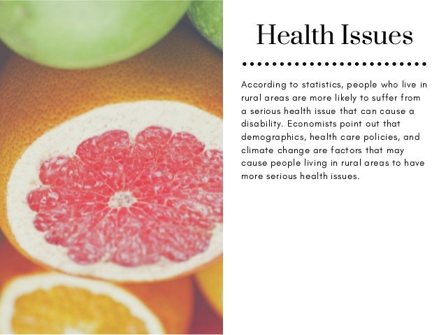 Health Issues According to statistics, people who live in rural areas are more likely to suffer from a serious health issu...