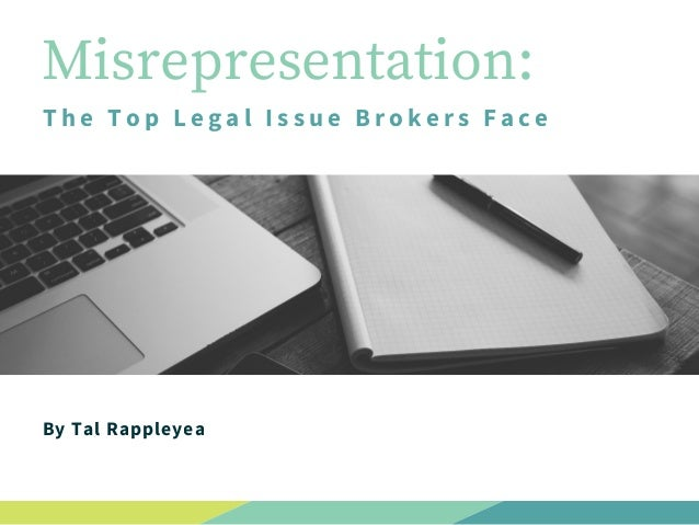 Misrepresentation: The Top Legal Issue Brokers Face By Tal Rappleyea
