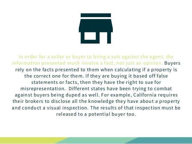 In order for a seller or buyer to bring a suit against the agent, the information presented much involve a fact, not just ...