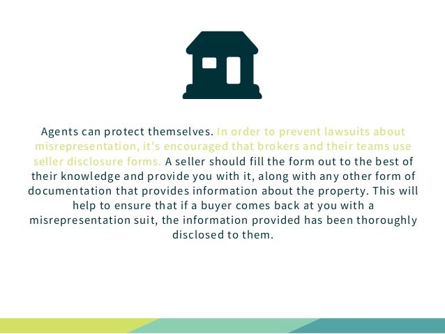 Agents can protect themselves. In order to prevent lawsuits about misrepresentation, it's encouraged that brokers and thei...