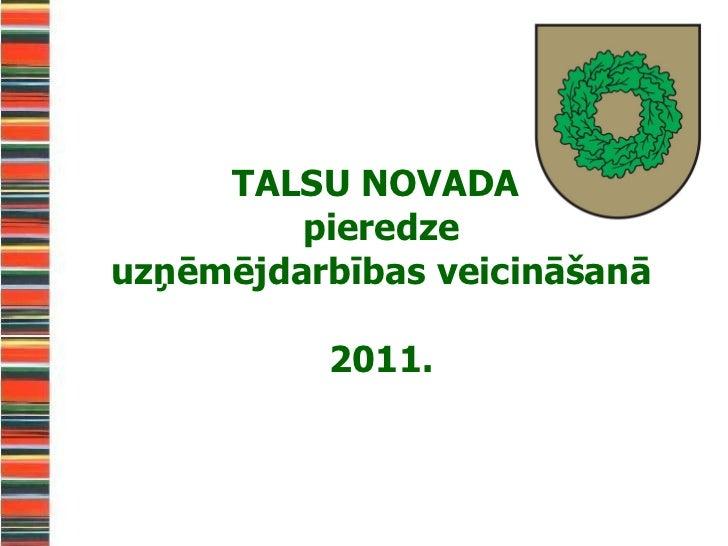 TALSU NOVADA  pieredze uzņēmējdarbības veicināšanā 2011.
