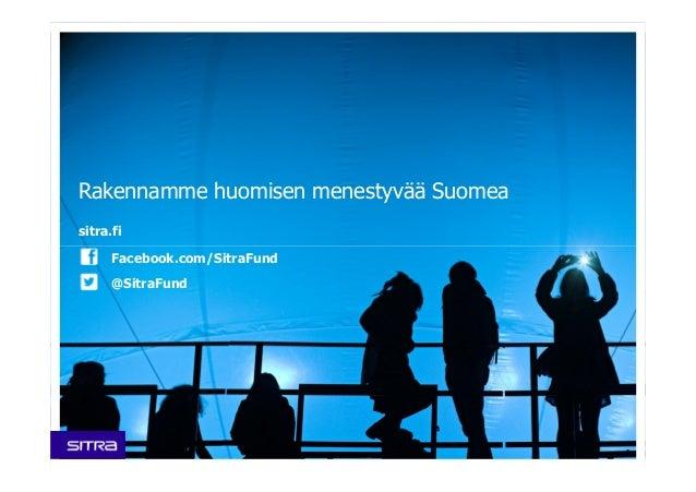 sitra.fi Facebook.com/SitraFund @SitraFund Rakennamme huomisen menestyvää Suomea