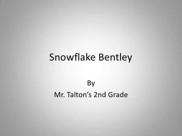 Snowflake Bentley<br />By<br />Mr. Talton's 2nd Grade<br />