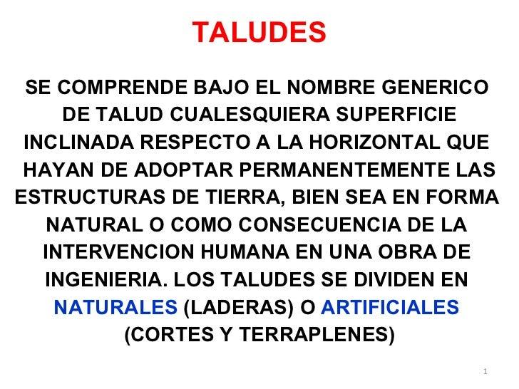 TALUDES <ul><li>SE COMPRENDE BAJO EL NOMBRE GENERICO  </li></ul><ul><li>DE TALUD CUALESQUIERA SUPERFICIE </li></ul><ul><li...