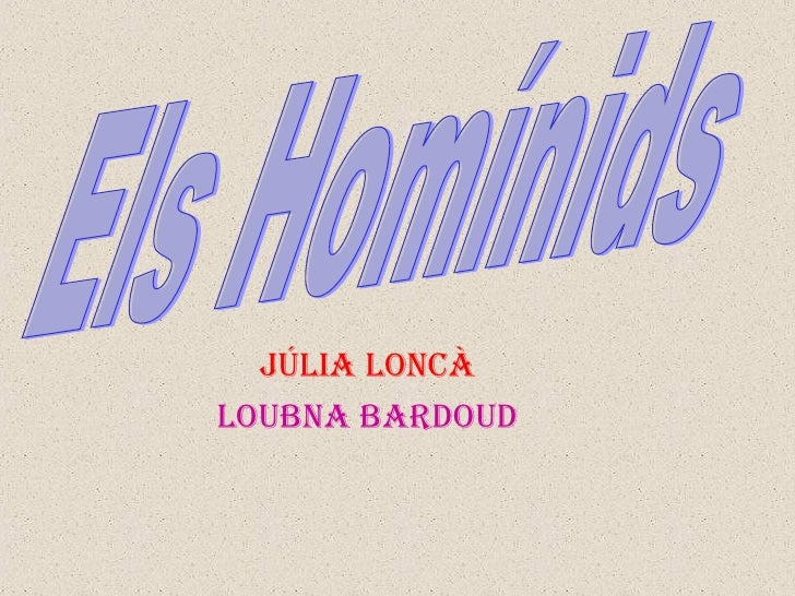 Júlia Loncà Loubna Bardoud Els Homínids