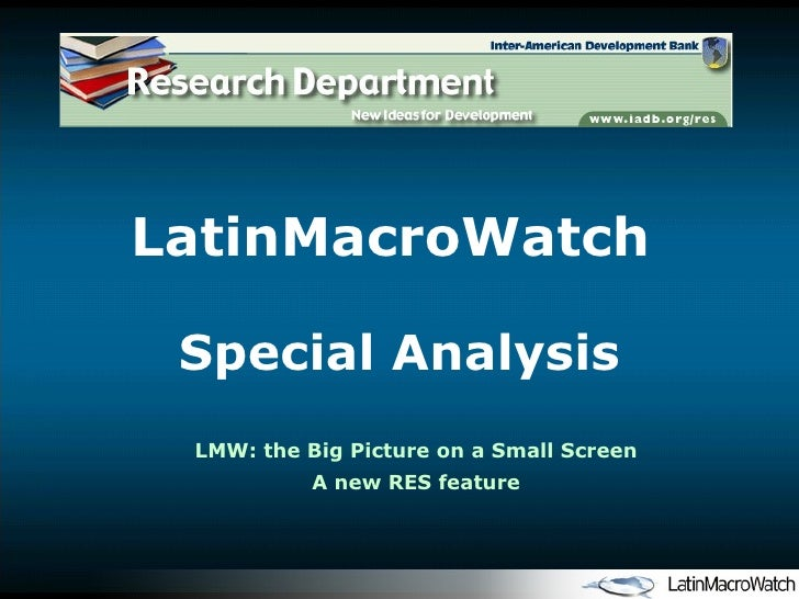 LatinMacroWatch  Special Analysis LMW: the Big Picture on a Small Screen A new RES feature