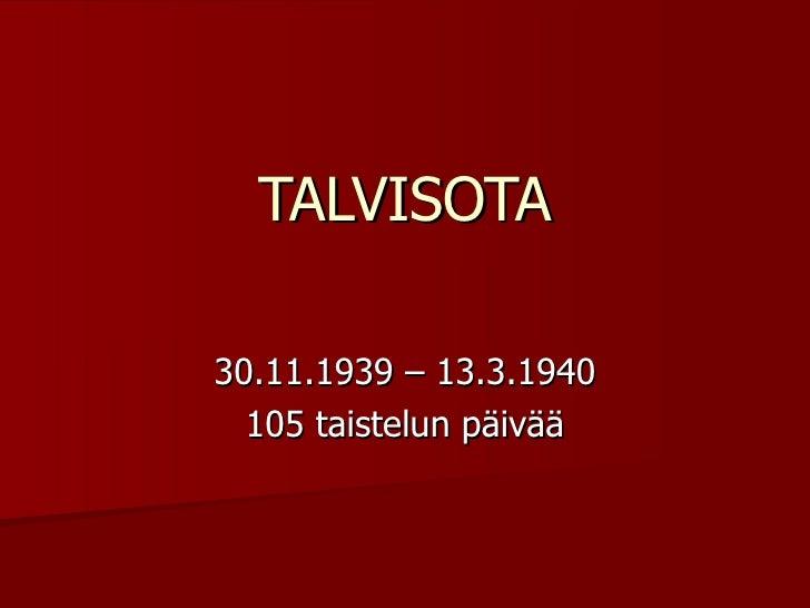 TALVISOTA 30.11.1939 – 13.3.1940 105 taistelun päivää