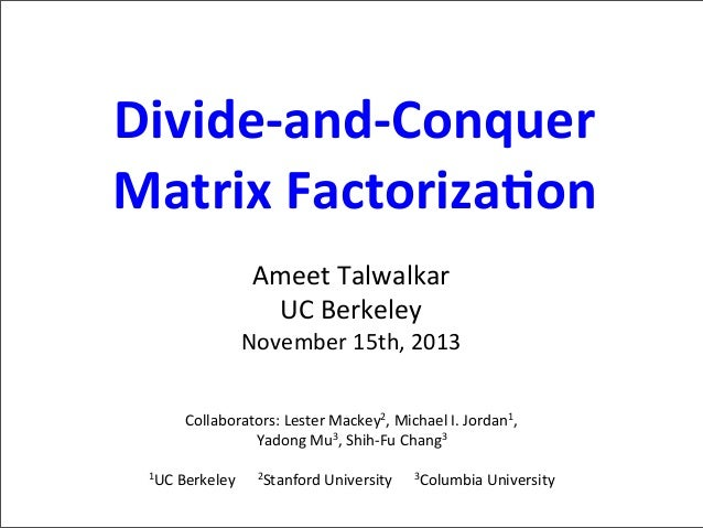 Divide-­‐and-­‐Conquer	    Matrix	   Factoriza5on Ameet	   Talwalkar UC	   Berkeley  November	   15th,	   2013 Collaborato...
