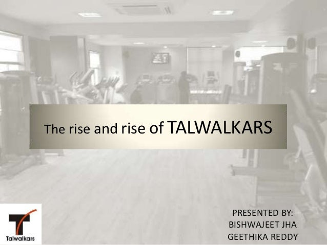 The rise and rise of TALWALKARS                         PRESENTED BY:                        BISHWAJEET JHA               ...