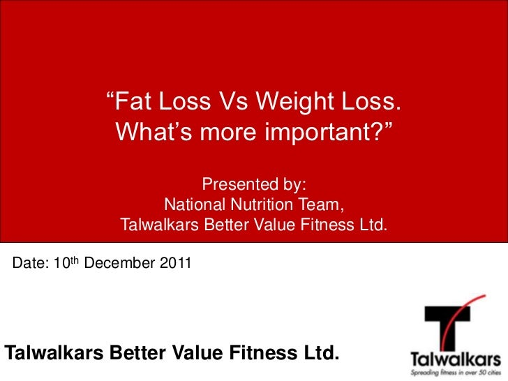 """Fat Loss Vs Weight Loss.             What's more important?""                         Presented by:                   Nati..."
