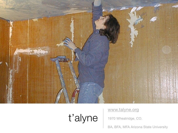 www.talyne.org  t'alyne   1970 Wheatridge, CO.            BA, BFA, MFA Arizona State University