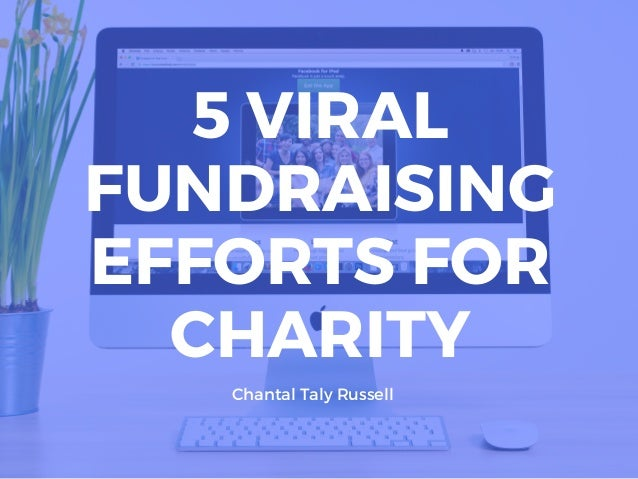 Chantal Taly Russell 5 VIRAL FUNDRAISING EFFORTS FOR CHARITY