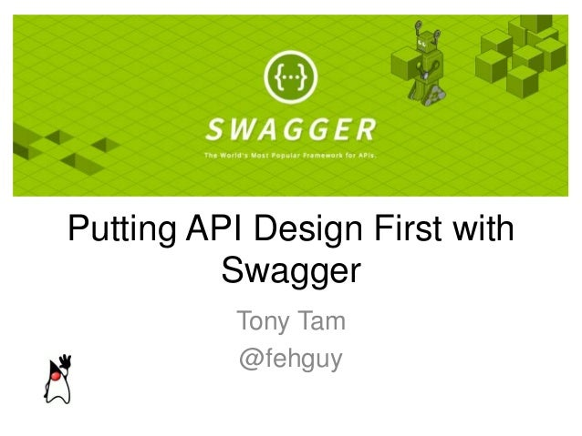 Putting API Design First with Swagger Tony Tam @fehguy