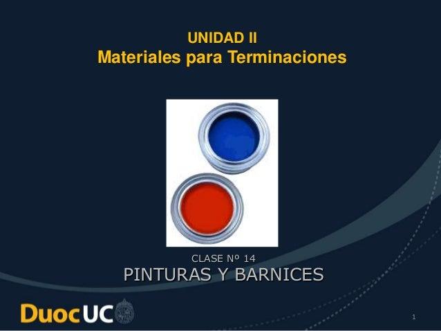 1 UNIDAD II Materiales para Terminaciones CLASE Nº 14 PINTURAS Y BARNICES