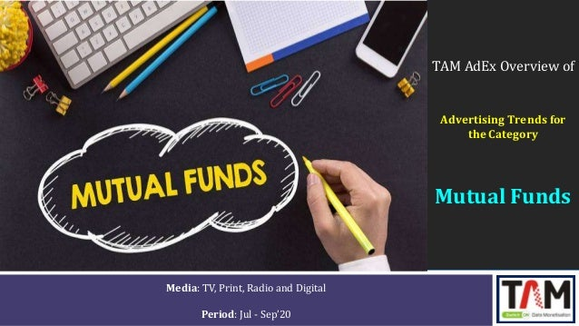 TAM AdEx Overview of Advertising Trends for the Category Mutual Funds Media: TV, Print, Radio and Digital Period: Jul - Se...