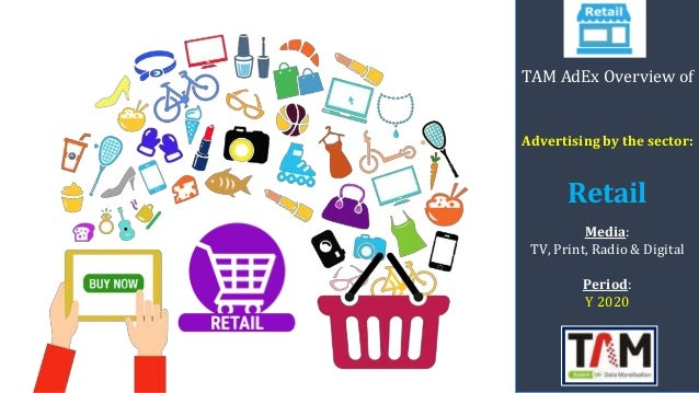 TAM AdEx Overview of Advertising by the sector: Retail Media: TV, Print, Radio & Digital Period: Y 2020