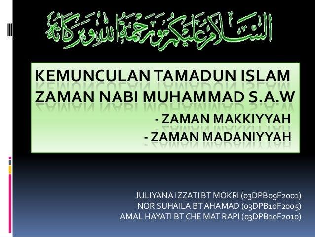 KEMUNCULANTAMADUN ISLAM ZAMAN NABI MUHAMMAD S.A.W - ZAMAN MAKKIYYAH - ZAMAN MADANIYYAH JULIYANA IZZATI BT MOKRI (03DPB09F2...