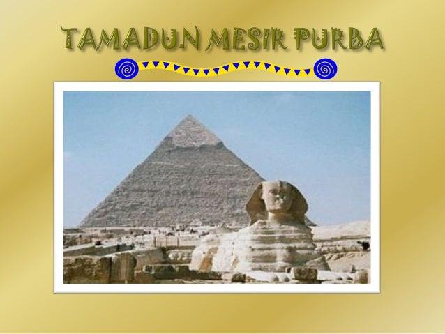 PENGENALAN Tamadun Mesir Purbaterletak di tebing sungai ygterdiri daripada 2 batangsungai iaitu Sg.Nil Biru danSg.Nil Put...