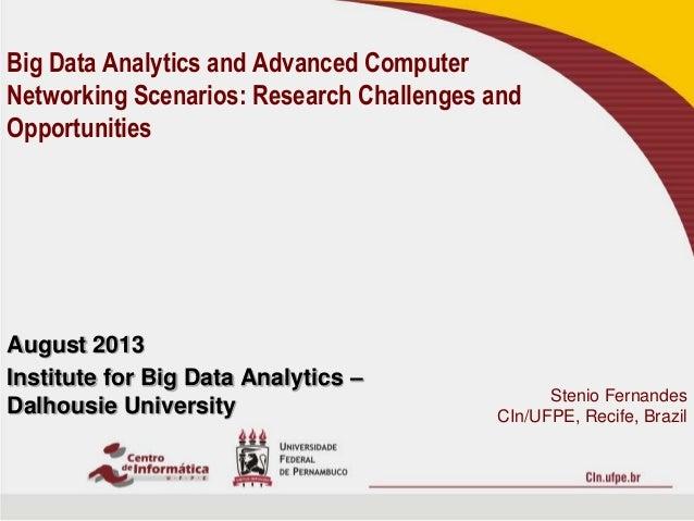 August 2013 Institute for Big Data Analytics – Dalhousie University Big Data Analytics and Advanced Computer Networking Sc...