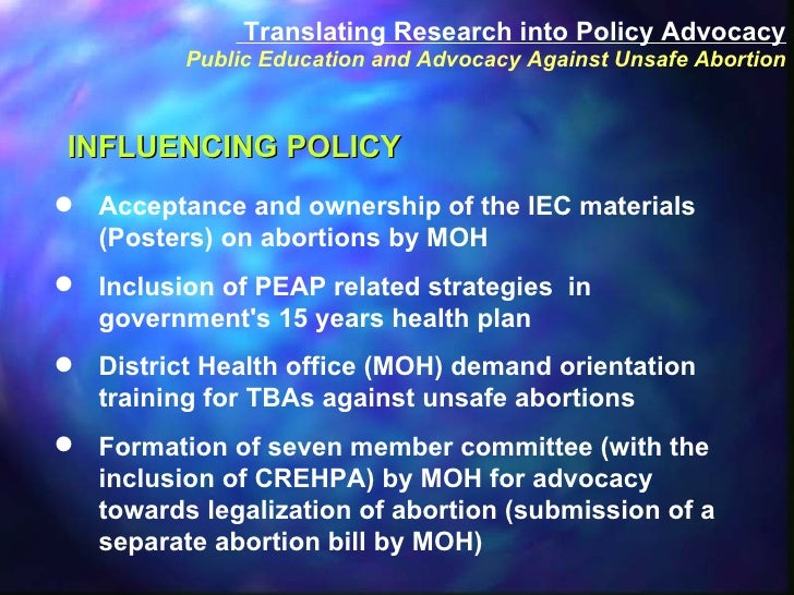 <ul><li>INFLUENCING POLICY  </li></ul><ul><li>Acceptance and ownership of the IEC materials (Posters) on abortions by MOH ...