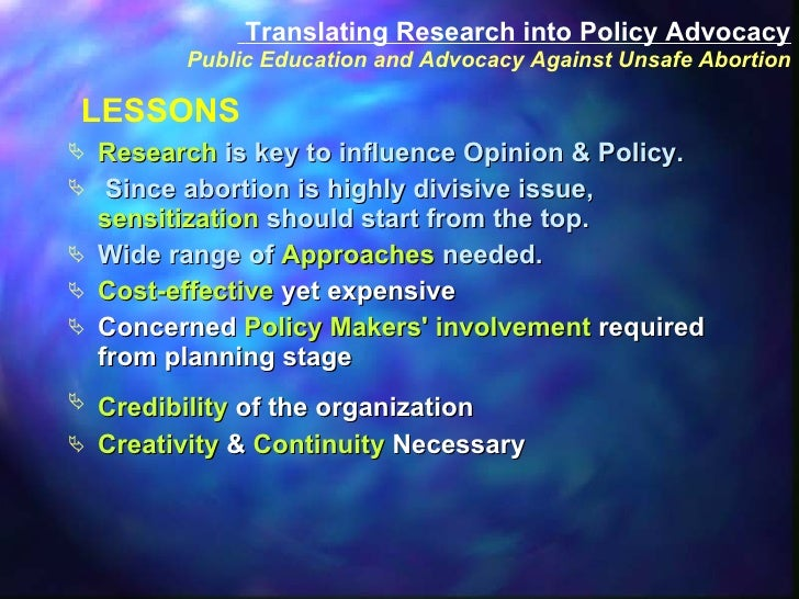 LESSONS <ul><li>Research  is key to influence Opinion & Policy.  </li></ul><ul><li>Since abortion is highly divisive issue...
