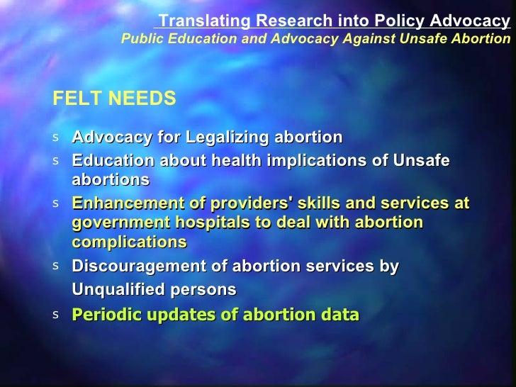 FELT NEEDS <ul><li>Advocacy for Legalizing abortion  </li></ul><ul><li>Education about health implications of Unsafe abort...