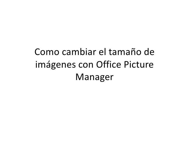 Como cambiar el tamaño de imágenes con Office Picture Manager<br />
