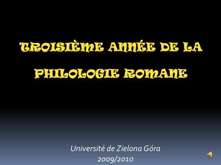 TROISIÈMEANNÉE DE LA PHILOLOGIE ROMANE<br />Universitéde Zielona Góra2009/2010<br />