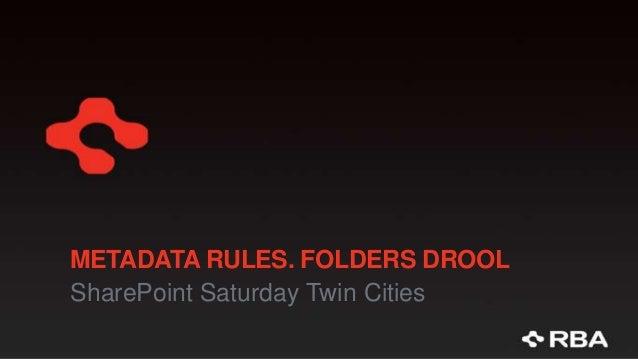 METADATA RULES. FOLDERS DROOL SharePoint Saturday Twin Cities