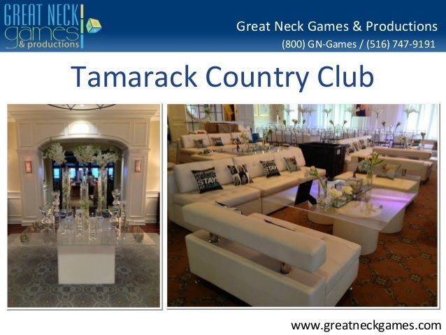 (800) GN-Games / (516) 747-9191 www.greatneckgames.com Great Neck Games & Productions Tamarack Country Club