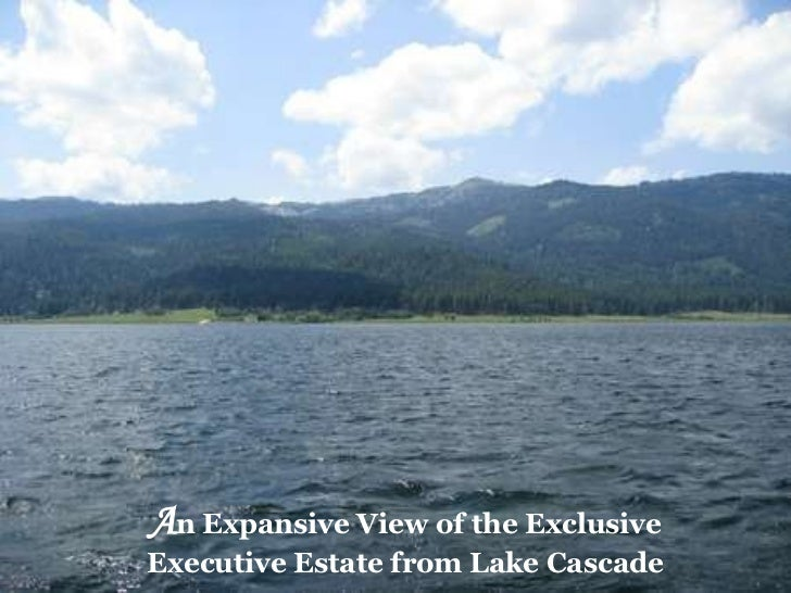 A n Expansive View of the Exclusive Executive Estate from Lake Cascade