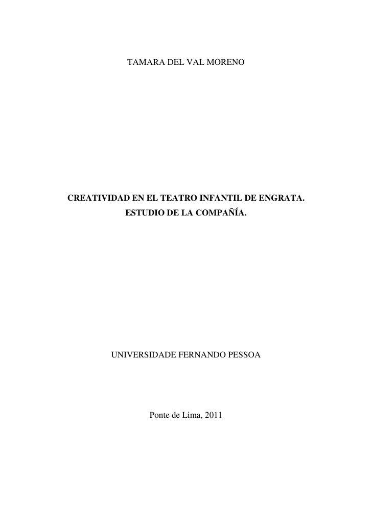 TAMARA DEL VAL MORENOCREATIVIDAD EN EL TEATRO INFANTIL DE ENGRATA.          ESTUDIO DE LA COMPAÑÍA.        UNIVERSIDADE FE...