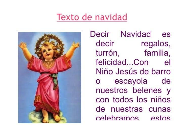 Texto de navidad Decir Navidad es decir regalos, turrón, familia, felicidad...Con el Niño Jesús de barro o escayola de nue...