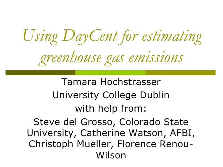 Using DayCent for estimating  greenhouse gas emissions       Tamara Hochstrasser     University College Dublin          wi...